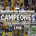 Metros De Santiago Se Proclaman Campeones De La Liga Nacional De Baloncesto